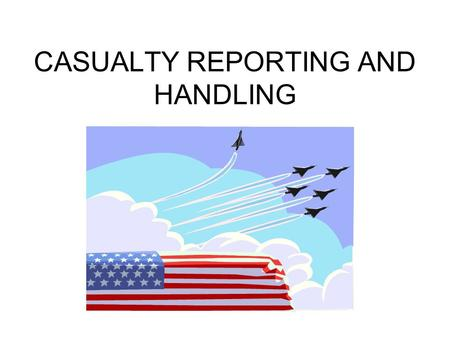 CASUALTY REPORTING AND HANDLING. TASK 101-515-1997 Inter Isolated Remains (After Receiving Authorization) CONDITIONS: In a tactical situation, given an.