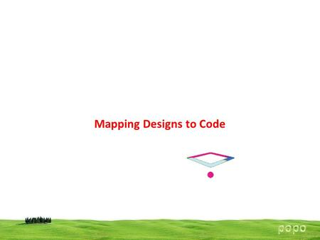 Mapping Designs to Code. It specify how to map the design into object oriented language The UML artifacts created during the design work, the interaction.