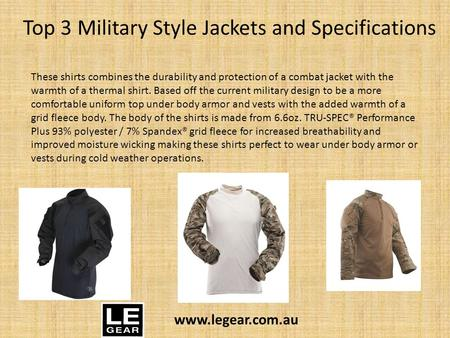 Top 3 Military Style Jackets and Specifications These shirts combines the durability and protection of a combat jacket with the warmth of a thermal shirt.