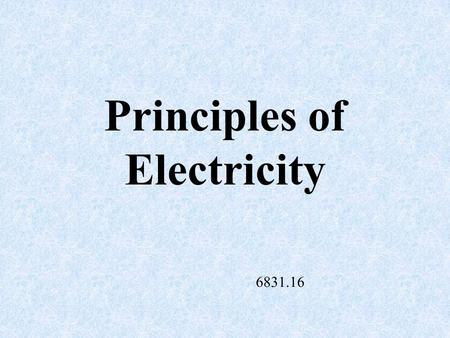Principles of Electricity 6831.16 Volt The measurement of electrical pressure.