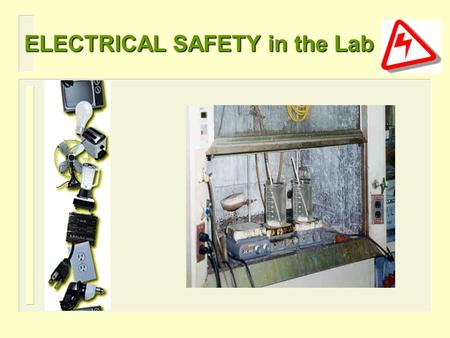 ELECTRICAL SAFETY in the Lab. 1.Electricity takes the path of least resistance. 2.Electricity wants to go to ground. 3.If an electrical appliance or tool.
