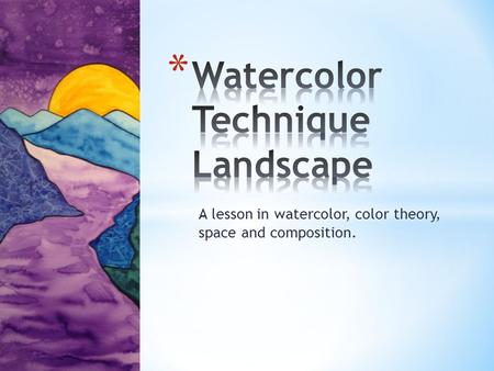 A lesson in watercolor, color theory, space and composition.