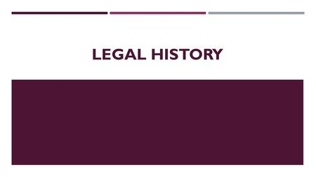 "LEGAL HISTORY. IMPORTANCE  Evolution of law and its changes  Claims of ""civilisation""  Reflection of the history of society."