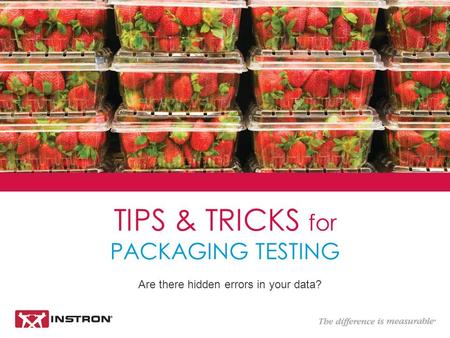 Are there hidden errors in your data? TIPS & TRICKS for PACKAGING TESTING.