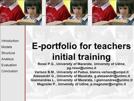 E-portfolio for teachers initial training Rossi P.G., University <strong>of</strong> Macerata, University <strong>of</strong> Udine, Varisco B.M., University <strong>of</strong> Padua,