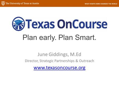Plan early. Plan Smart. June Giddings, M.Ed Director, Strategic Partnerships & Outreach