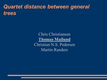 Quartet distance between general trees Chris Christiansen Thomas Mailund Christian N.S. Pedersen Martin Randers.