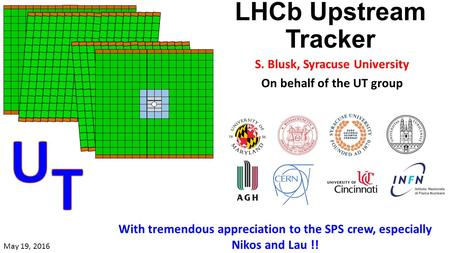 May 2016 Testbeam LHCb Upstream Tracker S. Blusk, Syracuse University On behalf of the UT group With tremendous appreciation to the SPS crew, especially.