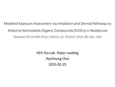 Modeled Exposure Assessment via Inhalation and Dermal Pathways to Airborne Semivolatile Organic Compounds (SVOCs) in Residences Shanshan Shi and Bin Zhao.