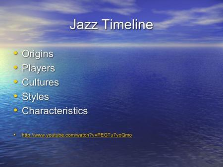 Jazz Timeline Origins Players Cultures Styles Characteristics  Origins Players Cultures Styles Characteristics.
