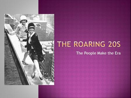 the roaring twenties the age of The great war has ended and the united states is now a world power with a new sense of peace and prosperity sometimes called the jazz age or the roaring 20s, the 1920s are known for its new music, new fashions, and its thirst for entertainment.