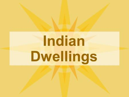 Indian Dwellings. Indian Homes Each culture area had their own type of home. Indians used the natural resources around them to make their homes. Natural.
