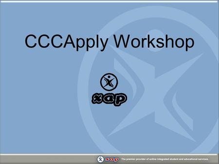 CCCApply Workshop. Agenda Xap update Planned updates Online Application Enhancements California Colleges.