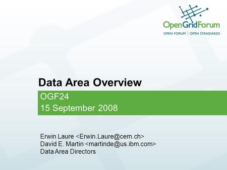 OGF24 15 September 2008 Data Area Overview Erwin Laure David E. Martin Data Area Directors.
