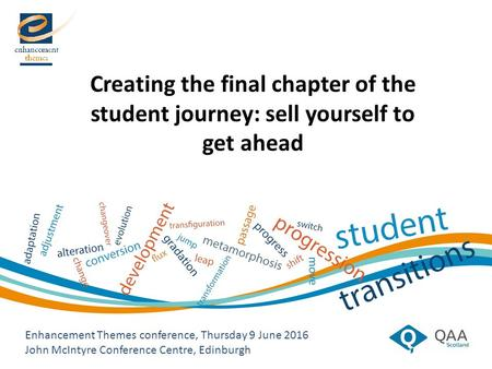 Enhancement Themes conference, Thursday 9 June 2016 John McIntyre Conference Centre, Edinburgh Creating the final chapter of the student journey: sell.