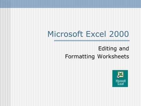 Microsoft Excel 2000 Editing and Formatting Worksheets.