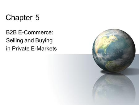 Chapter 5 B2B E-Commerce: Selling and Buying in Private E-Markets.