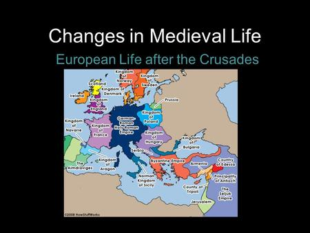Changes in Medieval Life European Life after the Crusades.