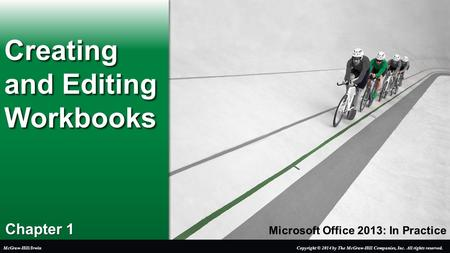Microsoft Office 2013: In Practice Chapter 1 Creating and Editing Workbooks Copyright © 2014 by The McGraw-Hill Companies, Inc. All rights reserved.McGraw-Hill/Irwin.