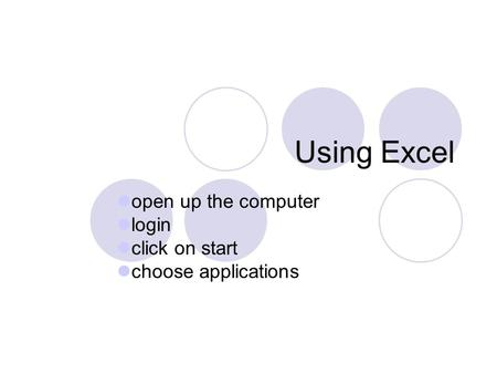 Using Excel open up the computer login click on start choose applications.