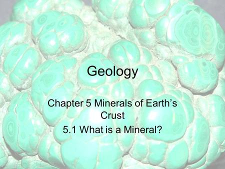 Geology Chapter 5 Minerals of Earth's Crust 5.1 What is a Mineral?