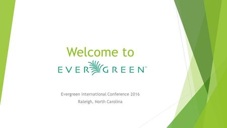 Welcome to Evergreen International Conference 2016 Raleigh, North Carolina.