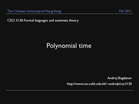CSCI 3130: Formal languages and automata theory Andrej Bogdanov  The Chinese University of Hong Kong Polynomial.