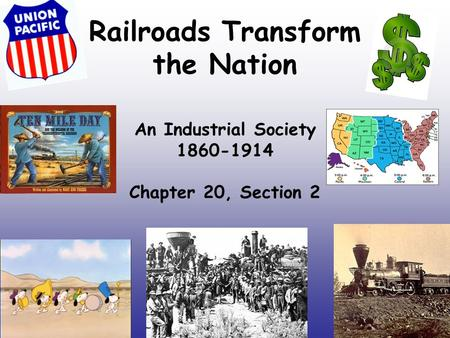 Railroads Transform the Nation An Industrial Society 1860-1914 Chapter 20, Section 2.