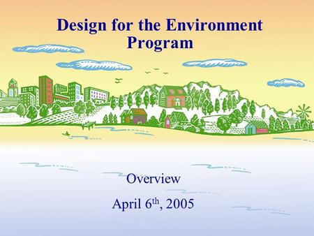 Design for the Environment Program Overview April 6 th, 2005.