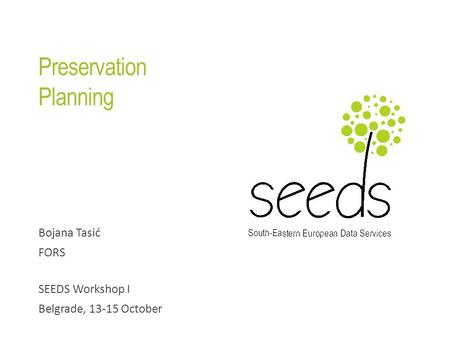Preservation Planning Bojana Tasić FORS SEEDS Workshop I Belgrade, 13-15 October.