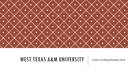 WEST TEXAS A&M UNIVERSITY Career & College Readiness 2015.