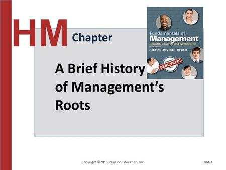 Copyright ©2015 Pearson Education, Inc.HM-1 Chapter HM A Brief History of Management's Roots.