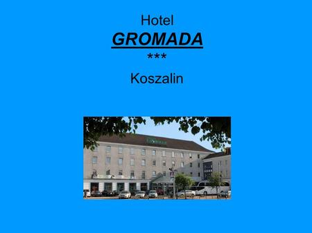 Hotel GROMADA *** Koszalin. Location: city ​​ center, 200 meters from the railway station and bus station, 10 km from the coast of the Baltic Sea.