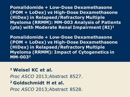Pomalidomide + Low-Dose Dexamethasone (POM + LoDex) vs High-Dose Dexamethasone (HiDex) in Relapsed/Refractory Multiple Myeloma (RRMM): MM-003 Analysis.