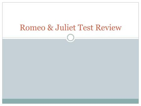 Romeo & Juliet Test Review. Term Review Tragedy Tragic Hero Comic Relief Allusion Foil Soliloquy Aside Blank Verse Iambic Pentameter Couplet.