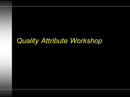 Quality Attribute Workshop. Goal: To identify requirements Held early in development Includes stakeholders Outputs: Business Goals Quality Attribute Scenarios.