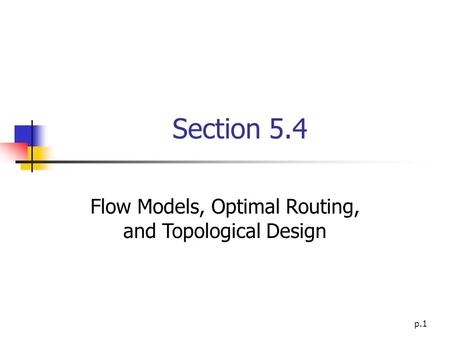 Section 5.4 Flow Models, Optimal Routing, and Topological Design p.1.
