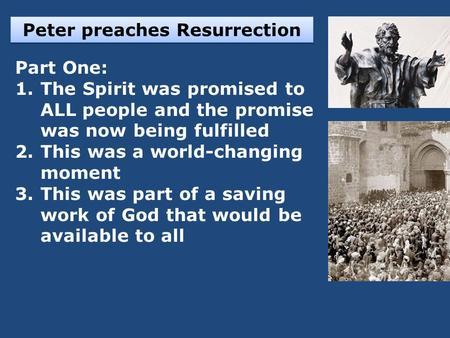 Peter preaches Resurrection Part One: 1.The Spirit was promised to ALL people and the promise was now being fulfilled 2.This was a world-changing moment.