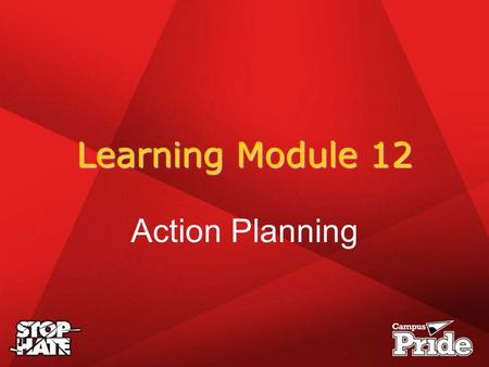 Learning Module 12 Action Planning. #1Identify, Report, and Assess the Hate Crime Problem in Your Community Recognizing and reporting the extent.