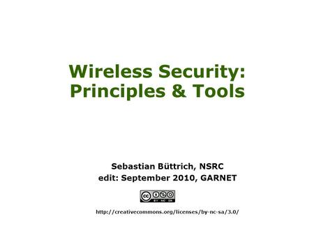 Wireless Security: Principles & Tools Sebastian Büttrich, NSRC edit: September 2010, GARNET