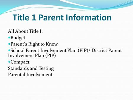 Title 1 Parent Information All About Title I: Budget Parent's Right to Know School Parent Involvement Plan (PIP)/ District Parent Involvement Plan (PIP)