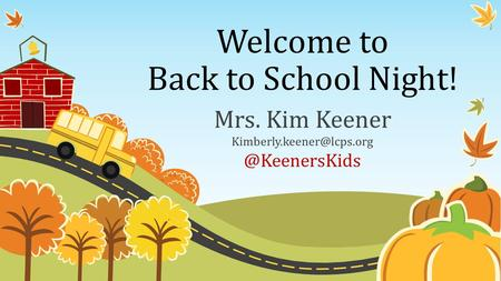 Welcome to Back to School Night! Mrs. Kim