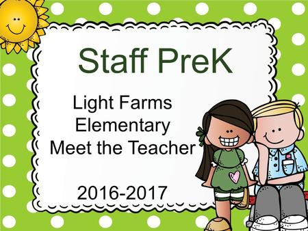 Staff PreK Light Farms Elementary Meet the Teacher 2016-2017.