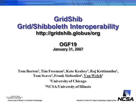 University of Illinois at Urbana-Champaign National Center for Supercomputing Applications GridShib Grid/Shibboleth Interoperability