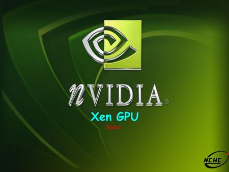 Xen GPU Rider. Outline Target & Vision GPU & Xen CUDA on Xen GPU Hardware Acceleration On VM - VMGL.