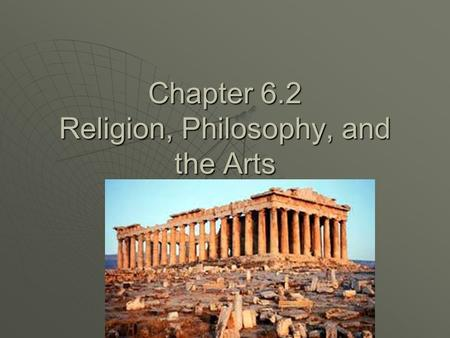 Chapter 6.2 Religion, Philosophy, and the Arts. I. The Golden Age of Athens  During this time philosophy and the arts flourished in Athens and democratic.