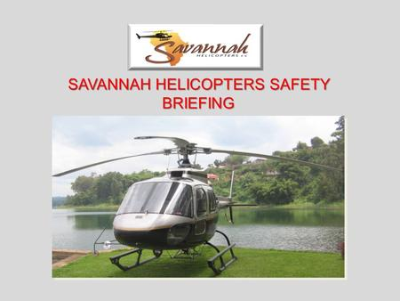 SAVANNAH HELICOPTERS SAFETY BRIEFING. Induction Requirements This induction is to be completed by all: Visitors Local workers, Sub-contractors, and Casually.
