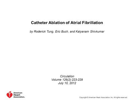 Catheter Ablation of Atrial Fibrillation by Roderick Tung, Eric Buch, and Kalyanam Shivkumar Circulation Volume 126(2):223-229 July 10, 2012 Copyright.
