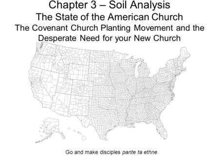 Chapter 3 – Soil Analysis The State of the American Church The Covenant Church Planting Movement and the Desperate Need for your New Church Go and make.