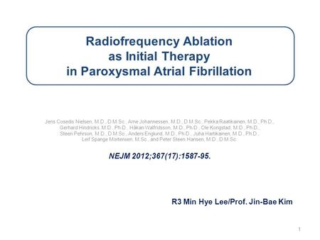 Radiofrequency Ablation as Initial Therapy in Paroxysmal Atrial Fibrillation Jens Cosedis Nielsen, M.D., D.M.Sc., Arne Johannessen, M.D., D.M.Sc., Pekka.